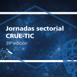 Jornadas Sectorial CRUE-TIC: Los profesionales de TI ante los desafíos éticos que plantean las nuevas tecnologías