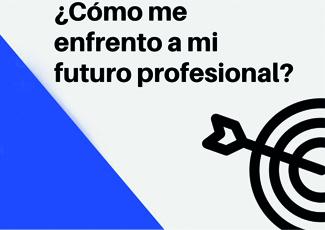 Sesión informativa: ¿Cómo me enfrento a mi futuro profesional?